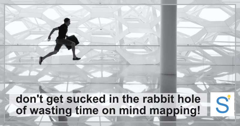 don't get sucked in the rabbit hole of wasting time on mind mapping