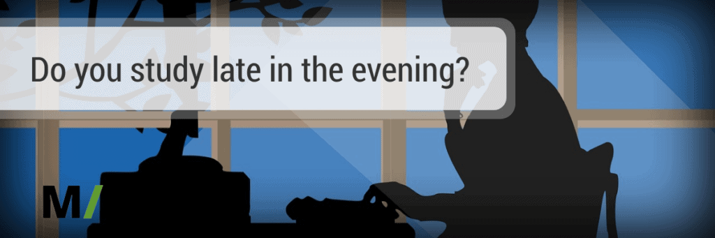 do you study late in the evening